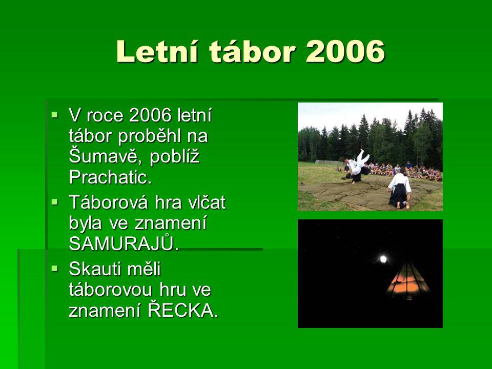 Letní tábor 2006 V roce 2006 letní tábor proběhl na Šumavě, poblíž Prachatic. Táborová hra vlčat byla ve znamení SAMURAJŮ.