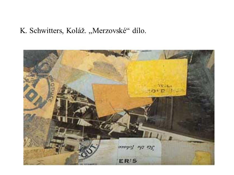"""K. Schwitters, Koláž. """"Merzovské dílo."""