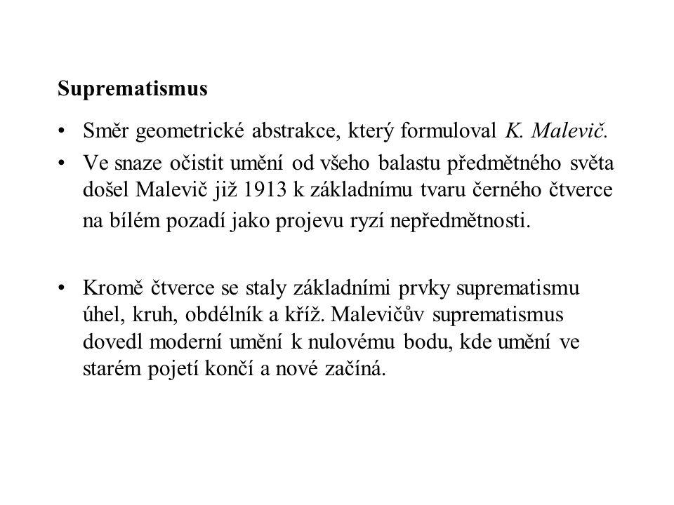 Suprematismus Směr geometrické abstrakce, který formuloval K. Malevič.