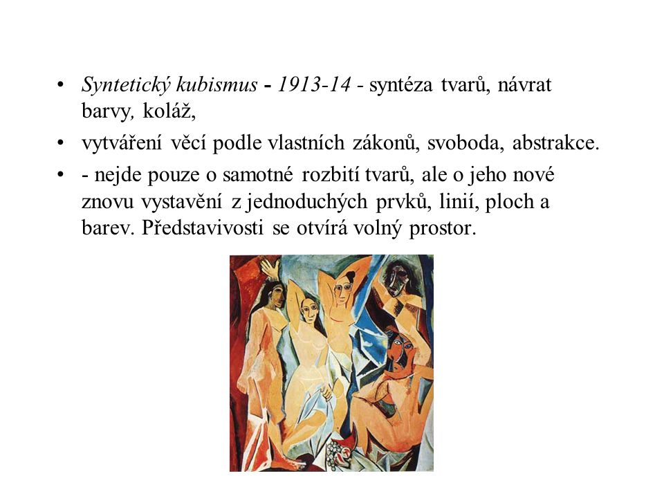 Syntetický kubismus - 1913-14 - syntéza tvarů, návrat barvy, koláž,