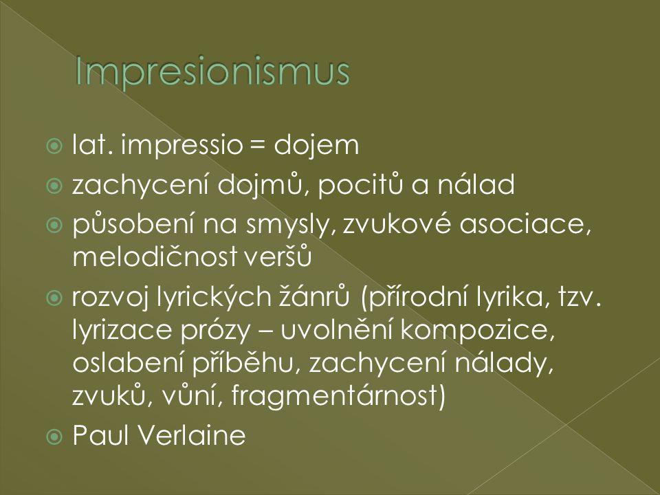 Impresionismus lat. impressio = dojem zachycení dojmů, pocitů a nálad