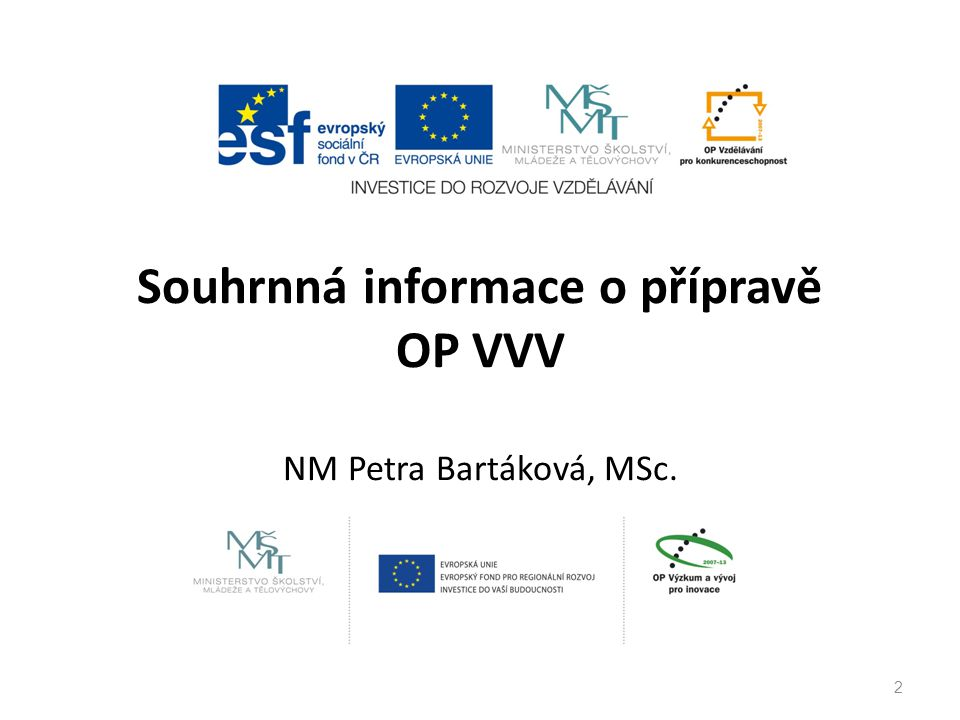 Souhrnná informace o přípravě OP VVV NM Petra Bartáková, MSc.