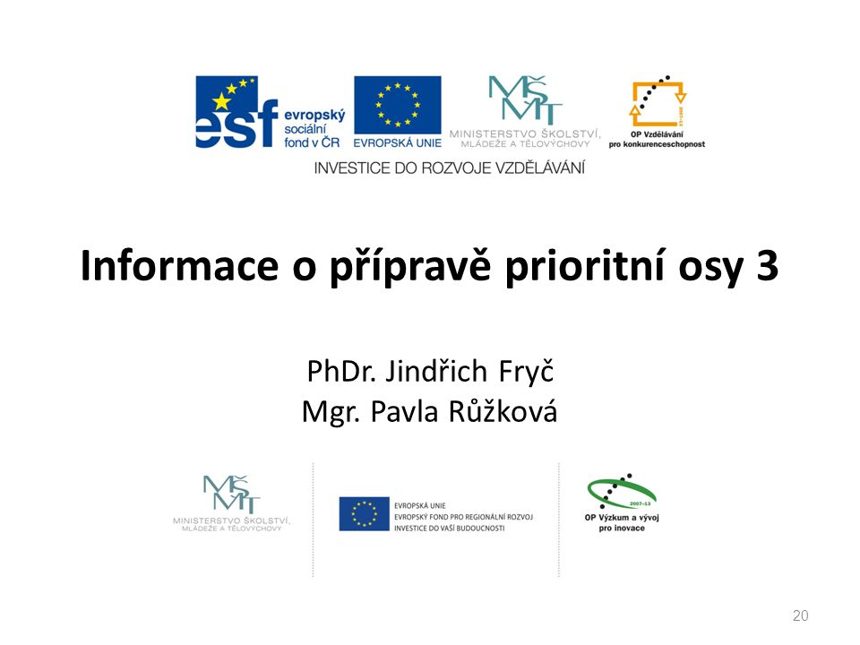 Informace o přípravě prioritní osy 3 PhDr. Jindřich Fryč Mgr