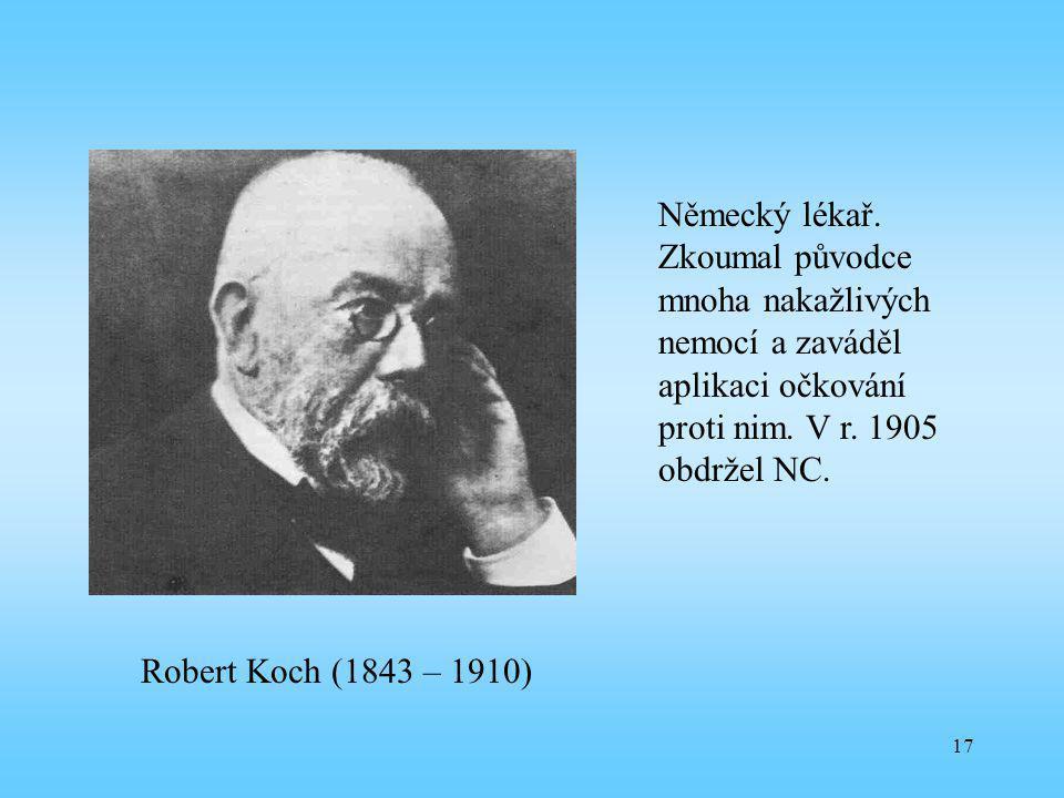 Německý lékař. Zkoumal původce mnoha nakažlivých nemocí a zaváděl aplikaci očkování proti nim. V r. 1905 obdržel NC.