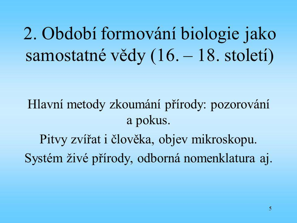 2. Období formování biologie jako samostatné vědy (16. – 18. století)