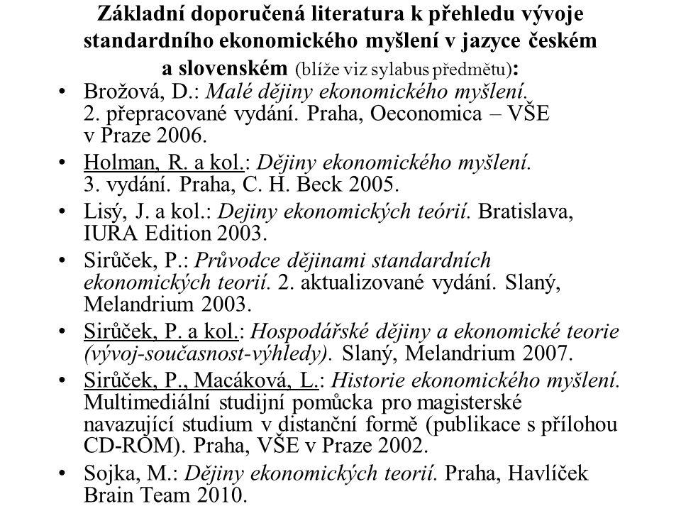 Základní doporučená literatura k přehledu vývoje standardního ekonomického myšlení v jazyce českém a slovenském (blíže viz sylabus předmětu):