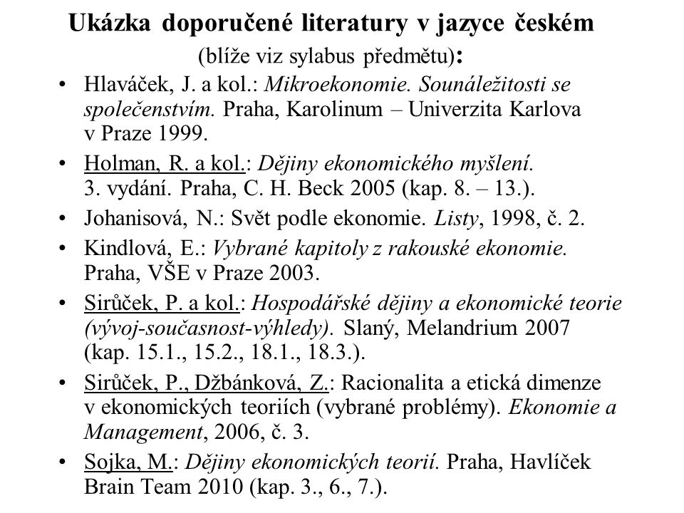 Ukázka doporučené literatury v jazyce českém (blíže viz sylabus předmětu):