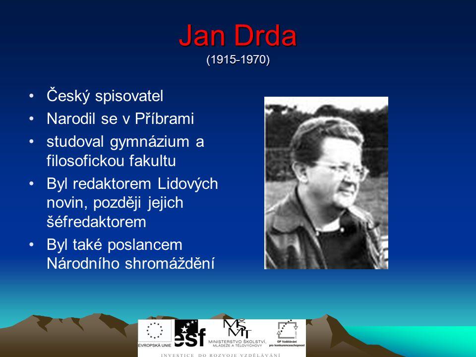 Jan Drda (1915-1970) Český spisovatel Narodil se v Příbrami