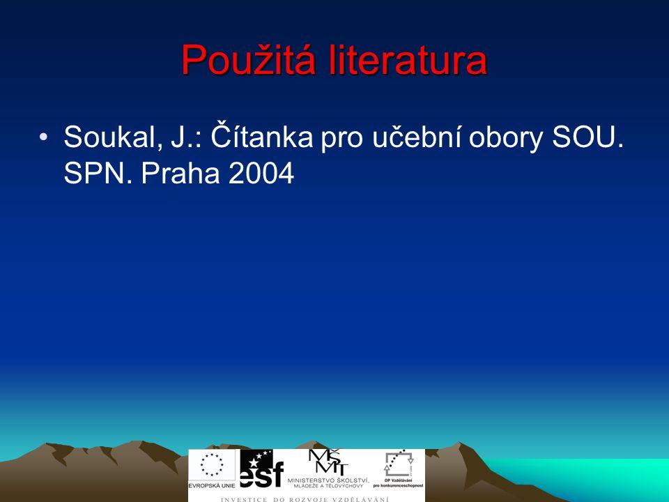 Použitá literatura Soukal, J.: Čítanka pro učební obory SOU. SPN. Praha 2004