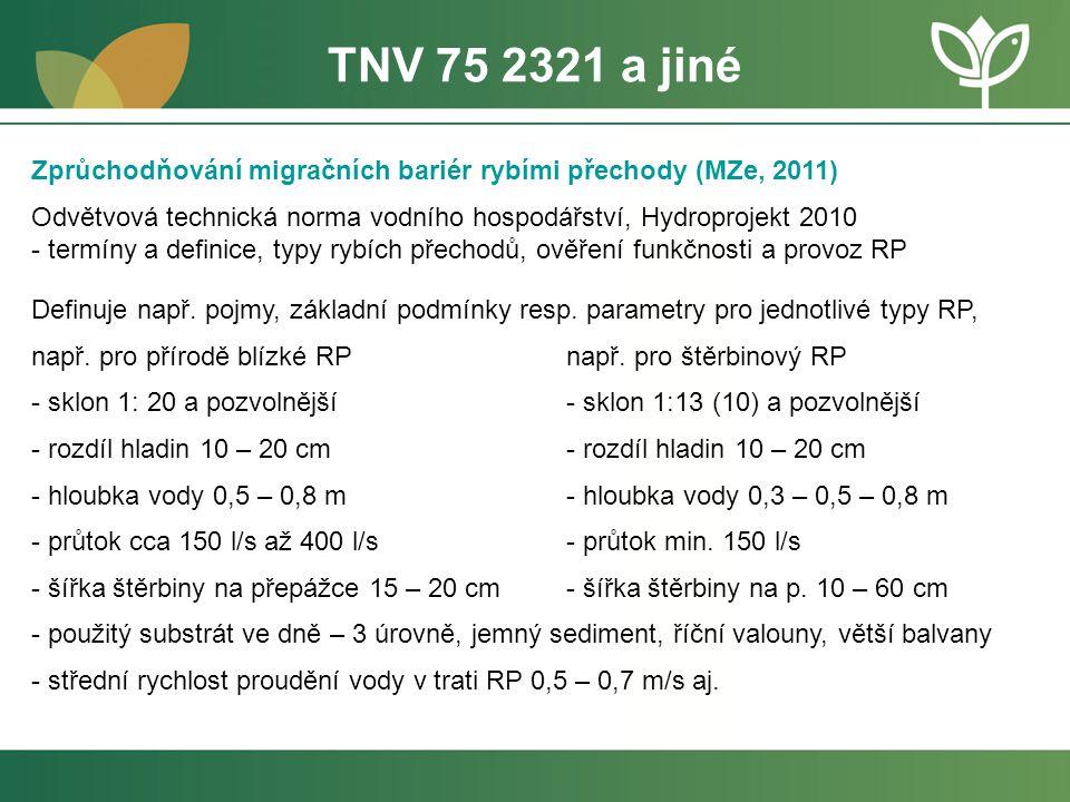 TNV 75 2321 a jiné Zprůchodňování migračních bariér rybími přechody (MZe, 2011) Odvětvová technická norma vodního hospodářství, Hydroprojekt 2010.