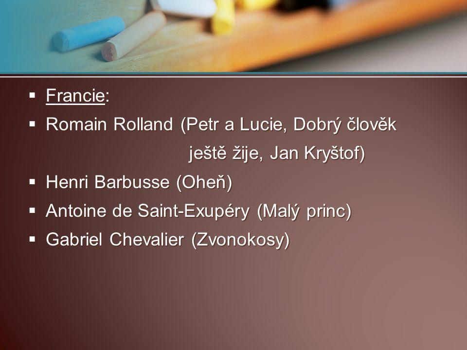 Francie: Romain Rolland (Petr a Lucie, Dobrý člověk. ještě žije, Jan Kryštof) Henri Barbusse (Oheň)
