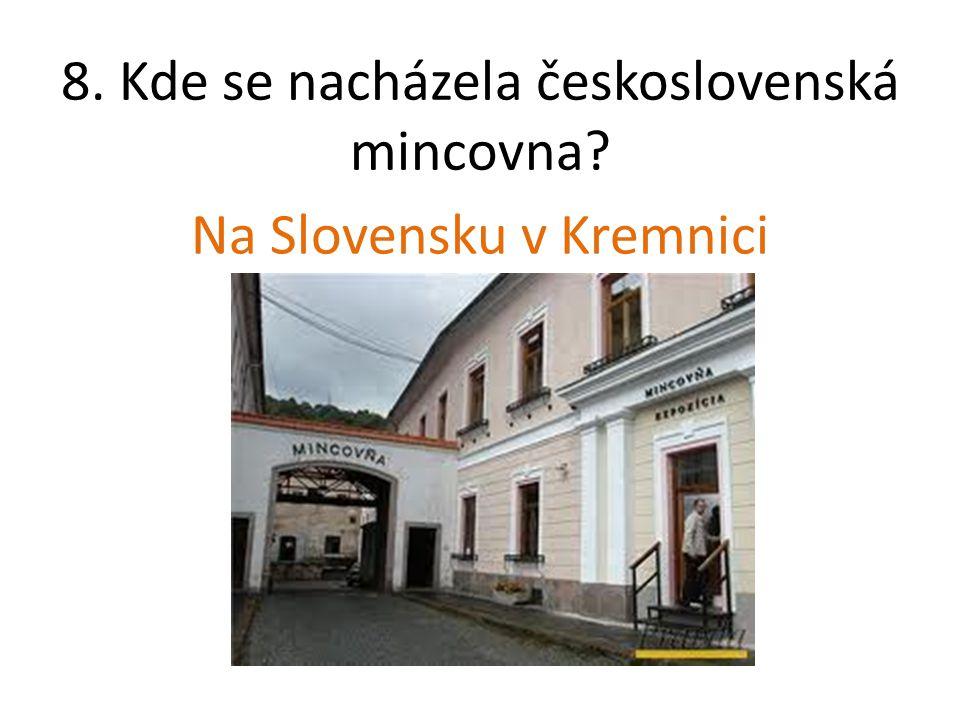 8. Kde se nacházela československá mincovna