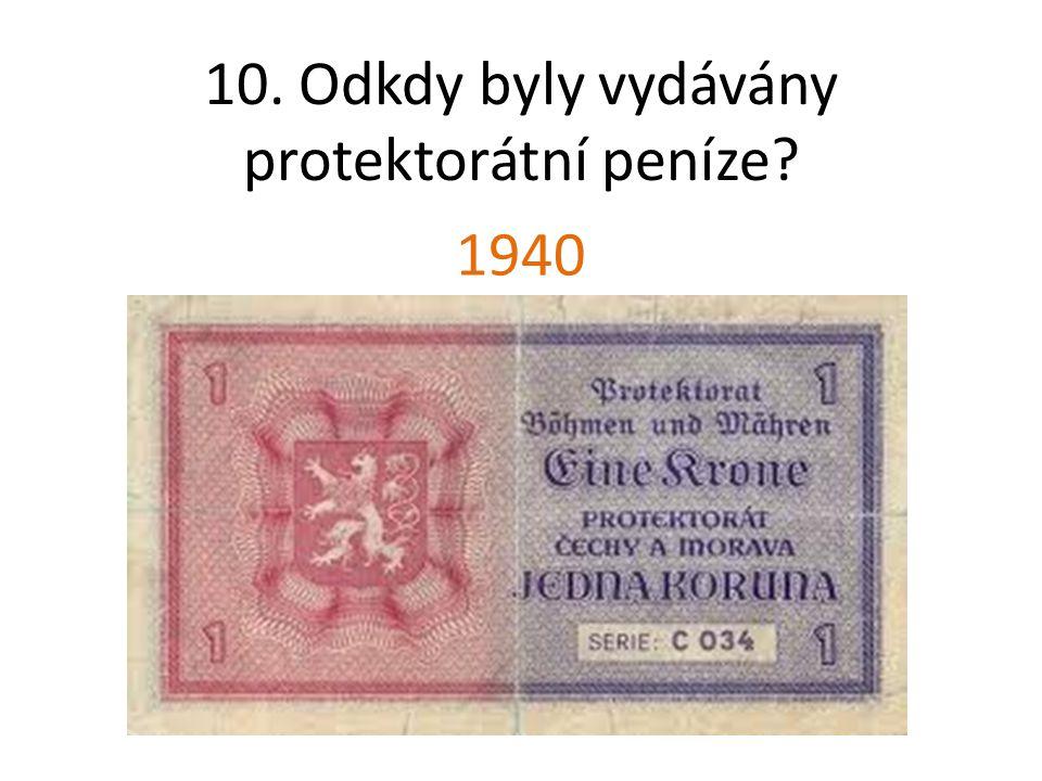 10. Odkdy byly vydávány protektorátní peníze