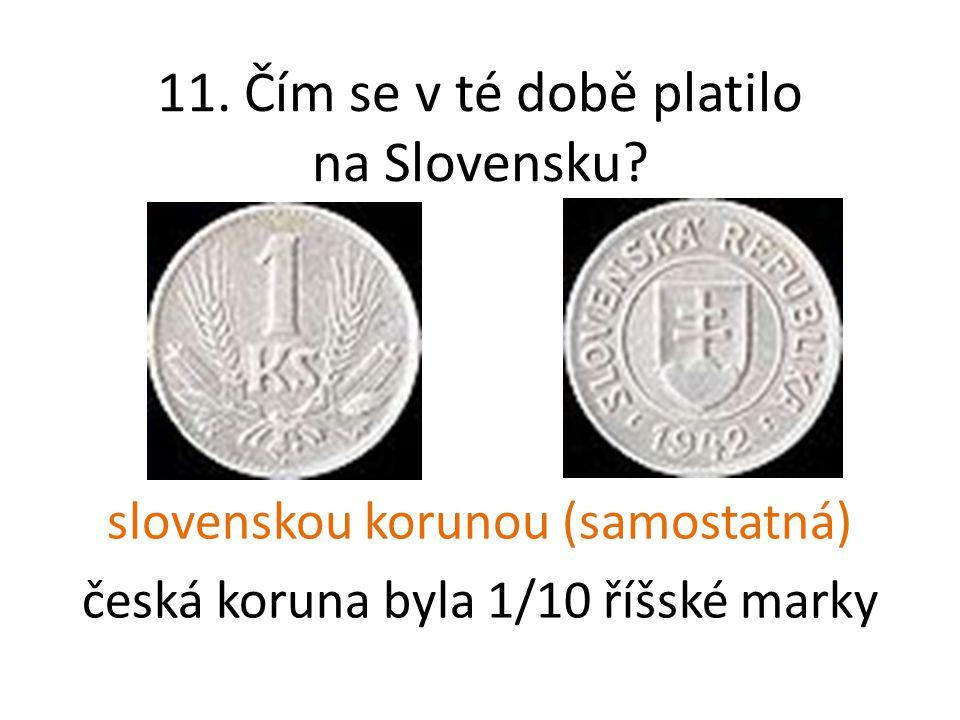 11. Čím se v té době platilo na Slovensku