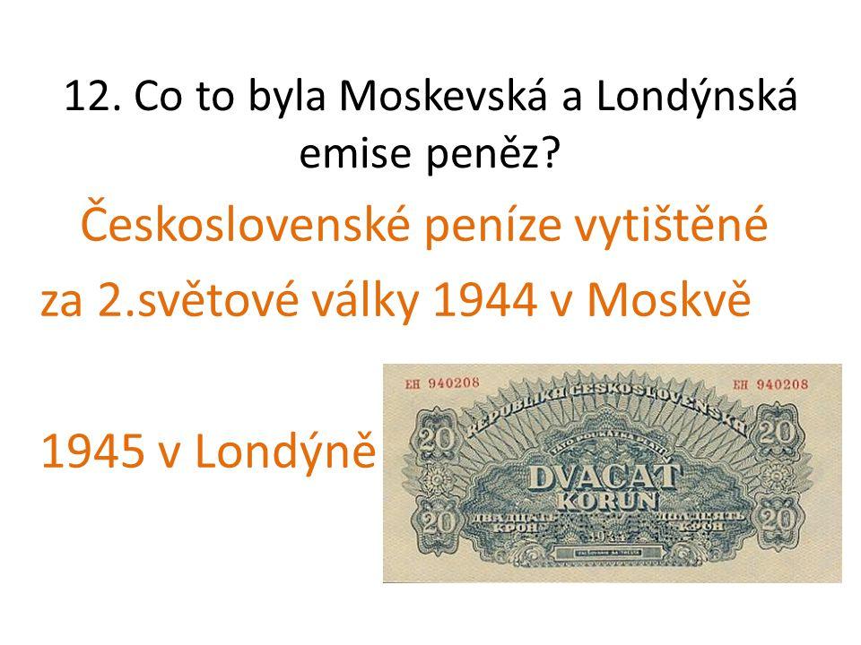 12. Co to byla Moskevská a Londýnská emise peněz