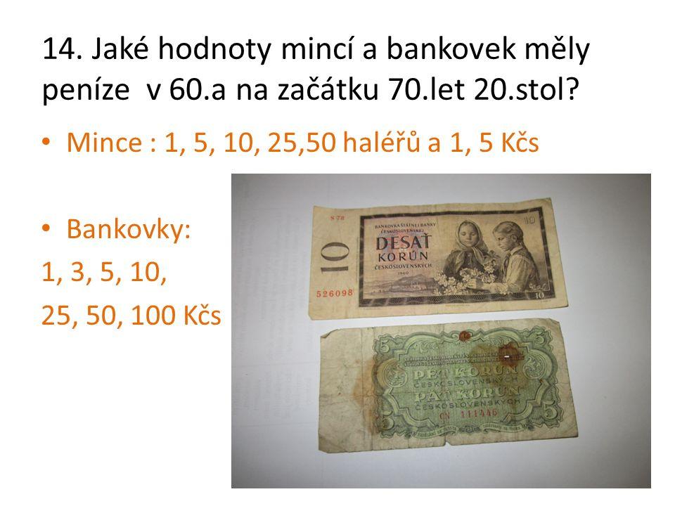 14. Jaké hodnoty mincí a bankovek měly peníze v 60. a na začátku 70