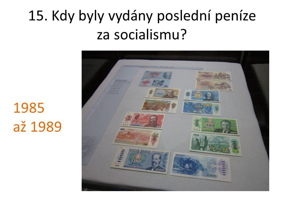 15. Kdy byly vydány poslední peníze za socialismu