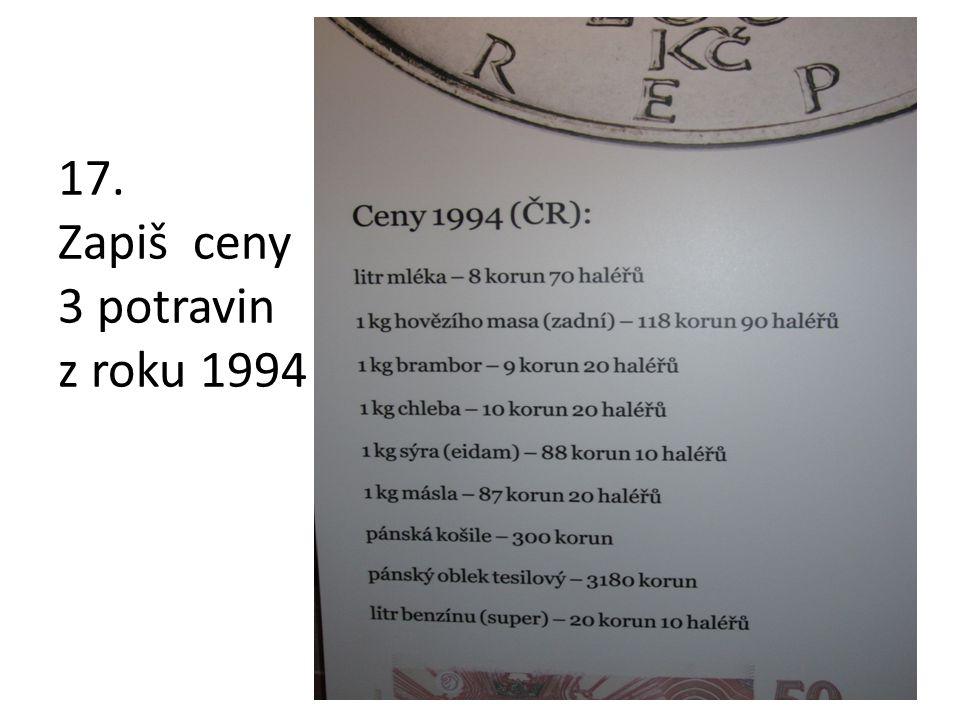 17. Zapiš ceny 3 potravin z roku 1994