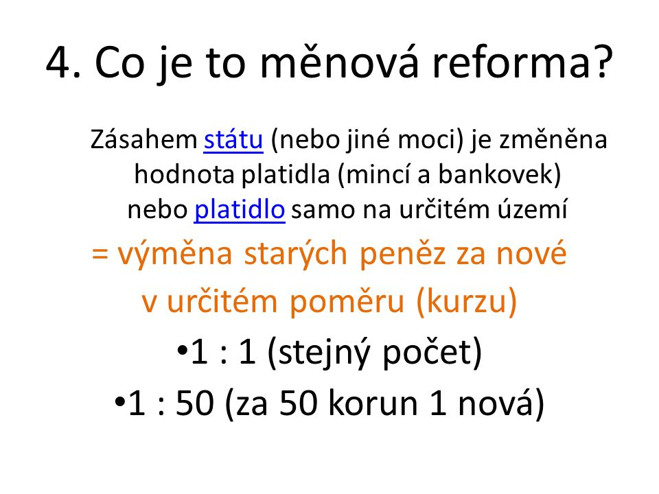 4. Co je to měnová reforma 1 : 1 (stejný počet)