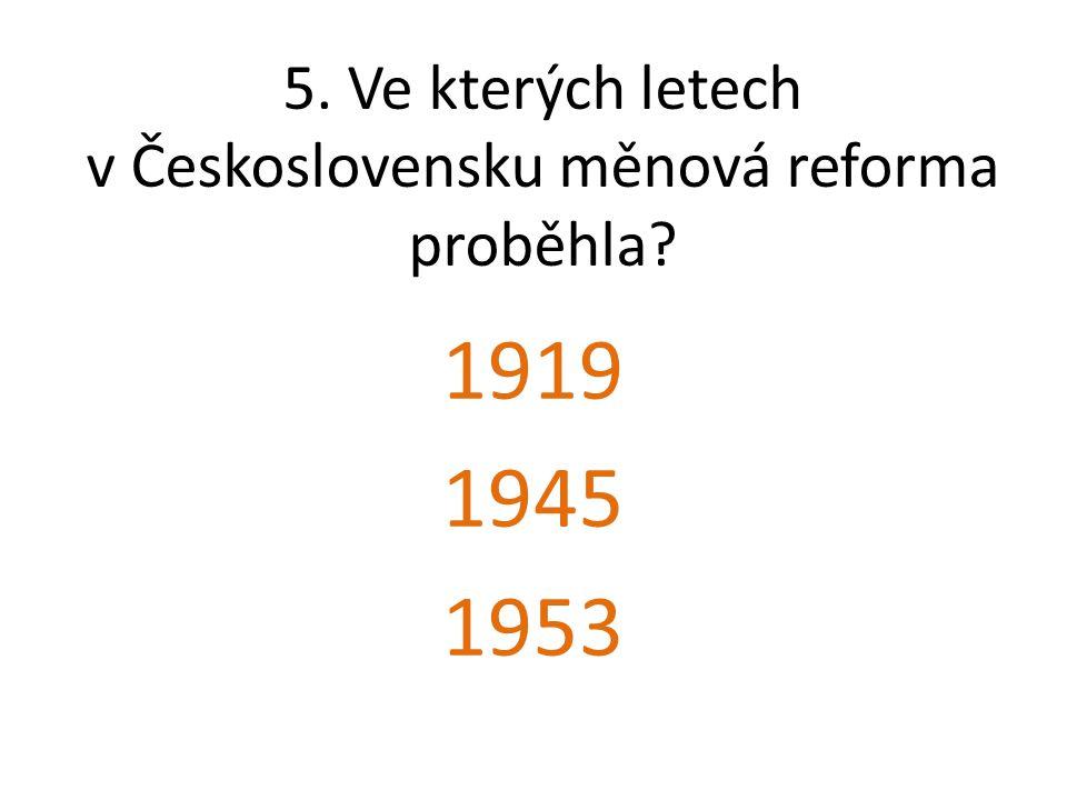 5. Ve kterých letech v Československu měnová reforma proběhla