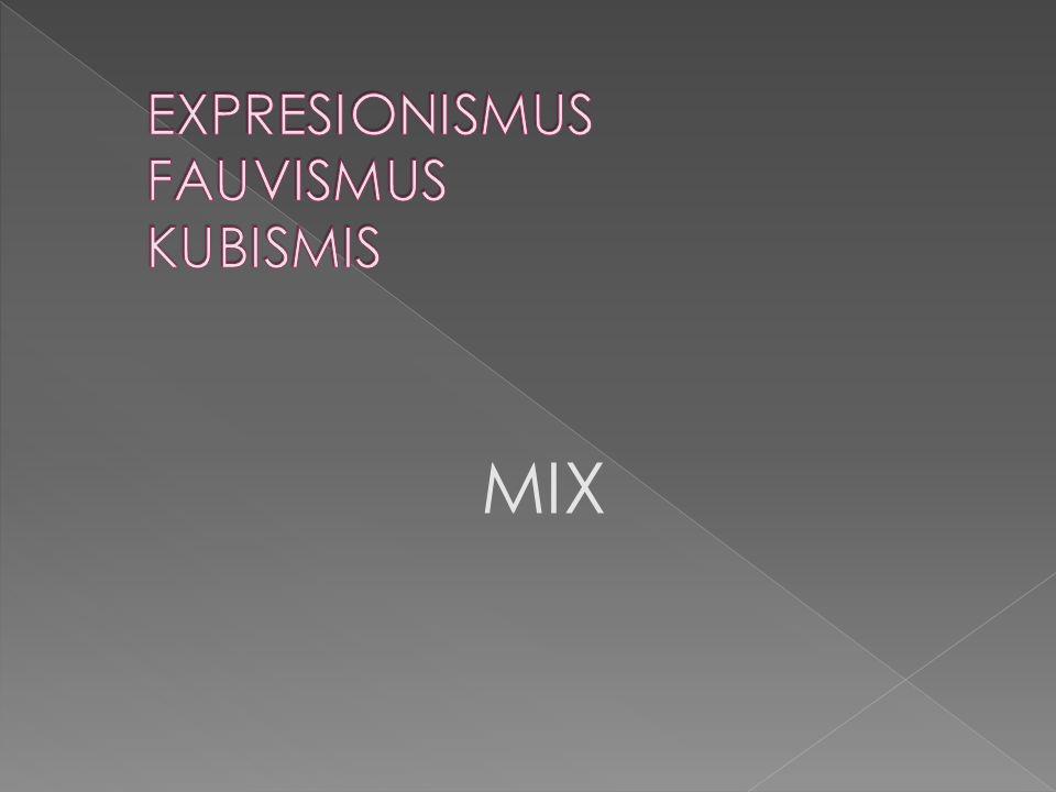 EXPRESIONISMUS FAUVISMUS KUBISMIS
