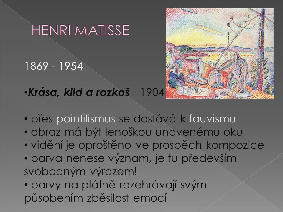 HENRI MATISSE 1869 - 1954 Krása, klid a rozkoš - 1904