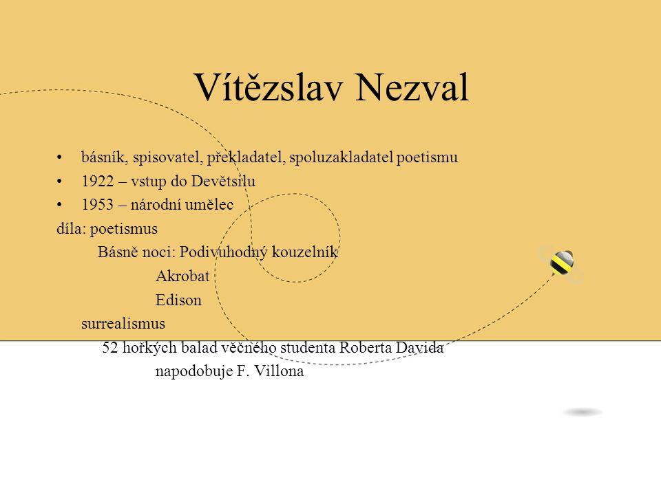 Vítězslav Nezval básník, spisovatel, překladatel, spoluzakladatel poetismu. 1922 – vstup do Devětsilu.
