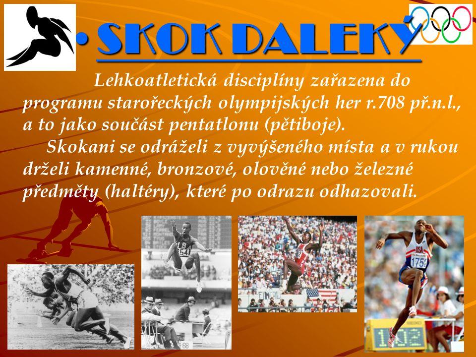 SKOK DALEKÝ Lehkoatletická disciplíny zařazena do programu starořeckých olympijských her r.708 př.n.l., a to jako součást pentatlonu (pětiboje).