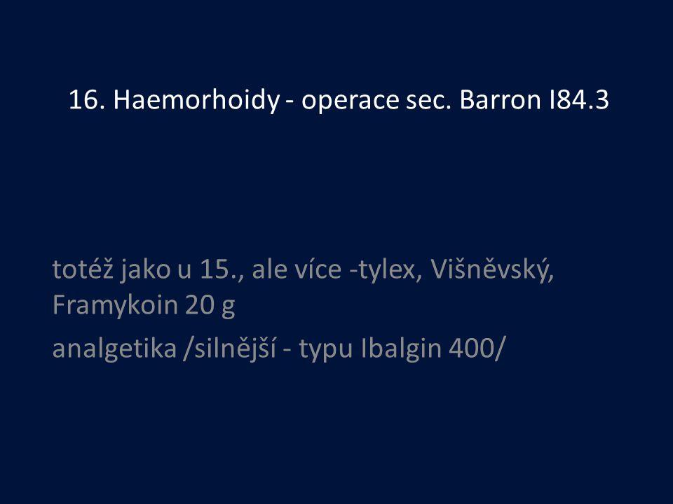 16. Haemorhoidy - operace sec. Barron I84.3