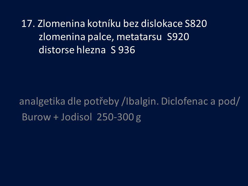 17. Zlomenina kotníku bez dislokace S820 zlomenina palce, metatarsu S920 distorse hlezna S 936