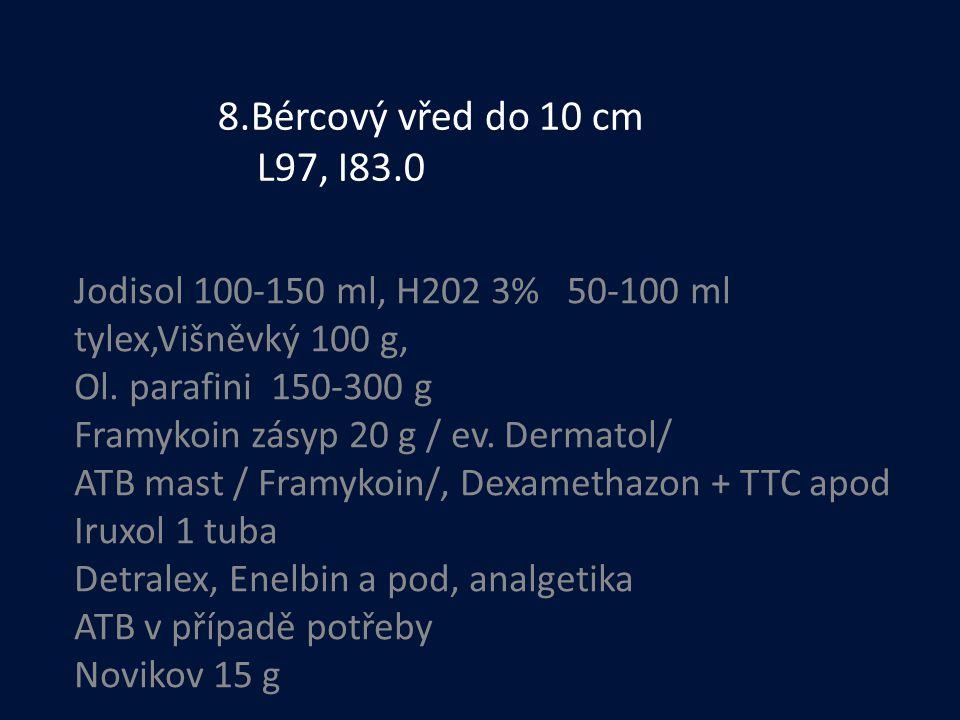 8.Bércový vřed do 10 cm L97, I83.0 Jodisol 100-150 ml, H202 3% 50-100 ml. tylex,Višněvký 100 g,