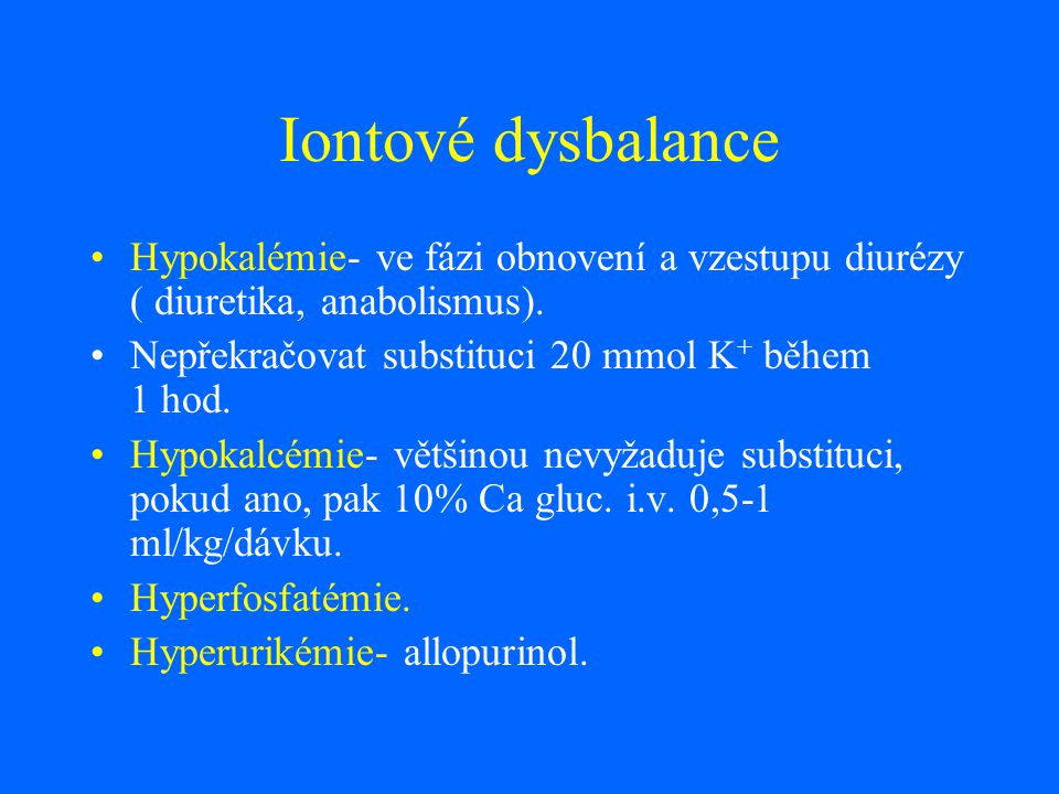 Iontové dysbalance Hypokalémie- ve fázi obnovení a vzestupu diurézy ( diuretika, anabolismus).