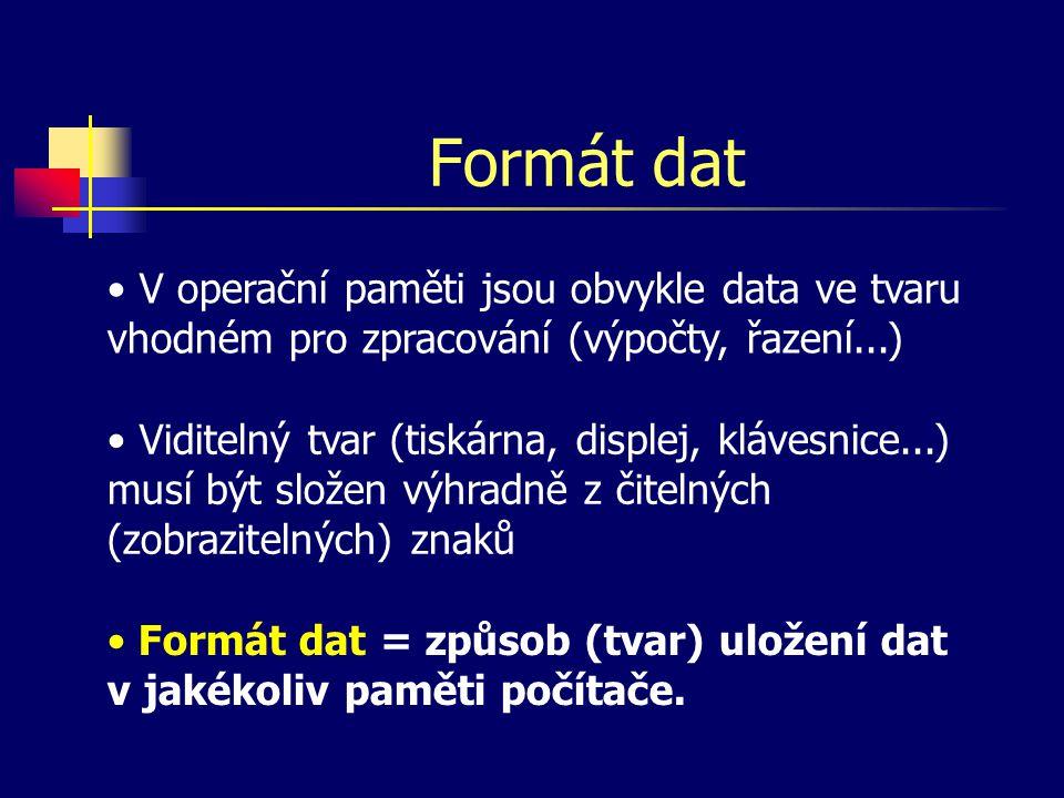 Formát dat V operační paměti jsou obvykle data ve tvaru vhodném pro zpracování (výpočty, řazení...)