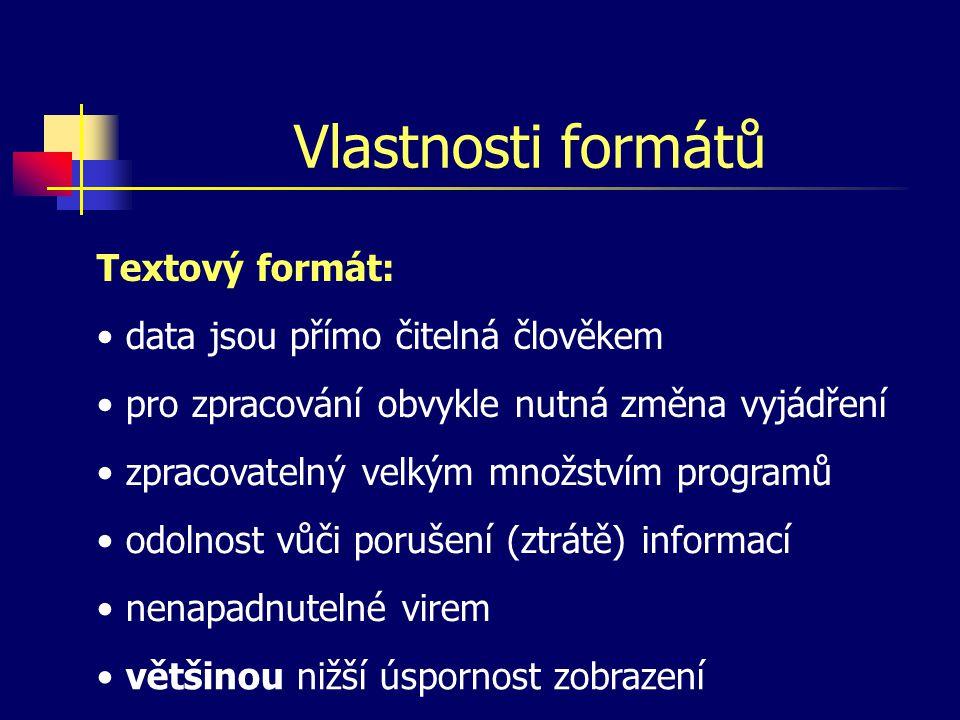 Vlastnosti formátů Textový formát: data jsou přímo čitelná člověkem