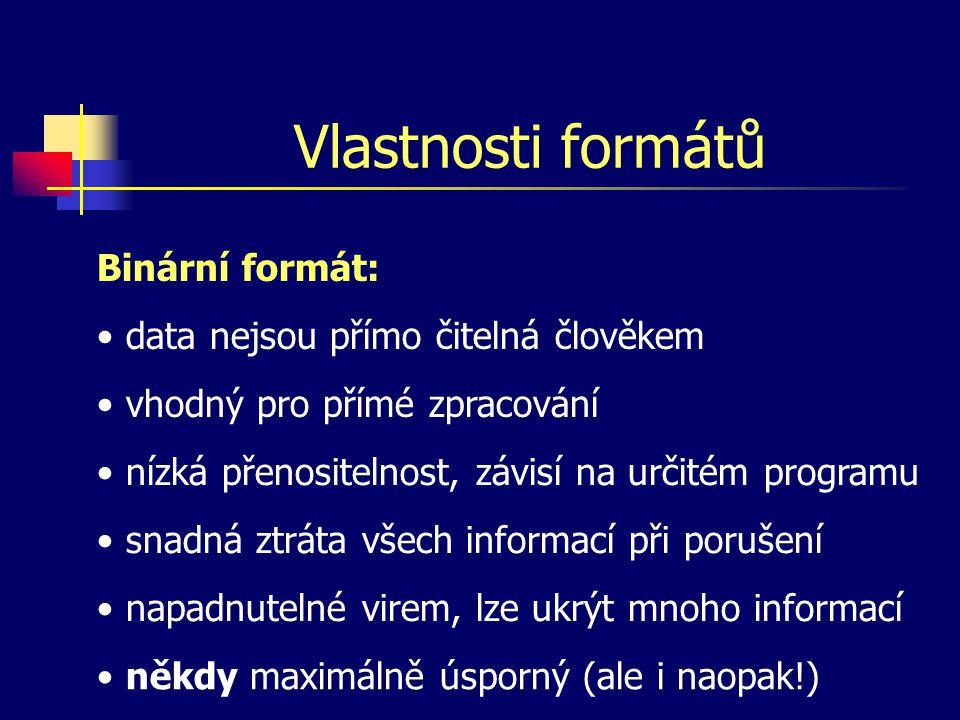 Vlastnosti formátů Binární formát: data nejsou přímo čitelná člověkem