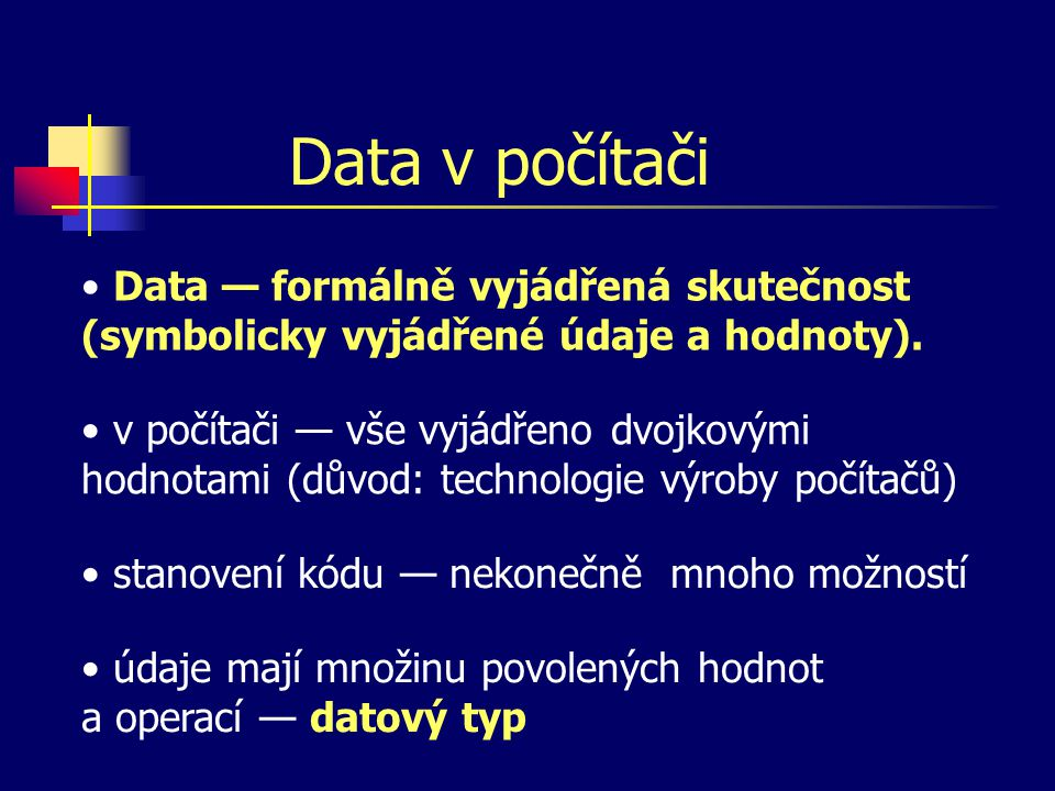 Data v počítači Data — formálně vyjádřená skutečnost (symbolicky vyjádřené údaje a hodnoty).