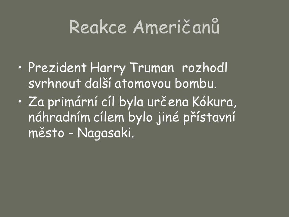Reakce Američanů Prezident Harry Truman rozhodl svrhnout další atomovou bombu.