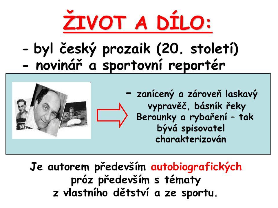 ŽIVOT A DÍLO: - byl český prozaik (20. století)