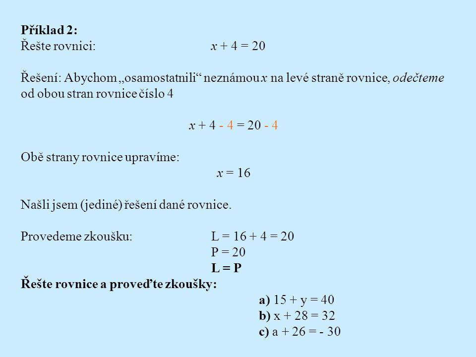 """Příklad 2: Řešte rovnici: x + 4 = 20. Řešení: Abychom """"osamostatnili neznámou x na levé straně rovnice, odečteme od obou stran rovnice číslo 4."""