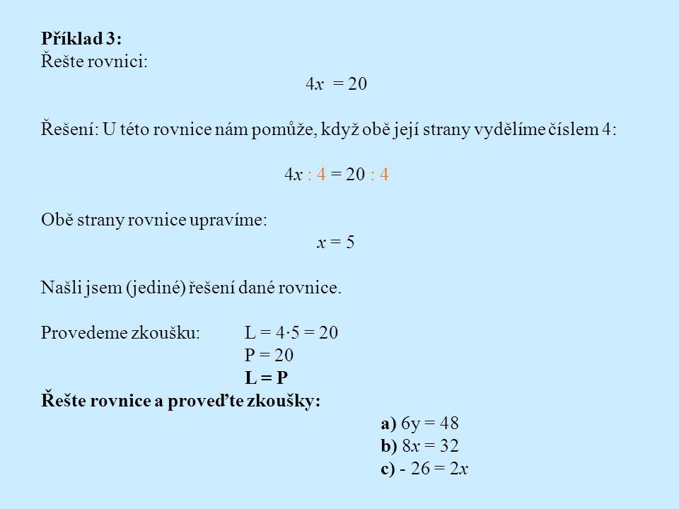 Příklad 3: Řešte rovnici: 4x = 20. Řešení: U této rovnice nám pomůže, když obě její strany vydělíme číslem 4: