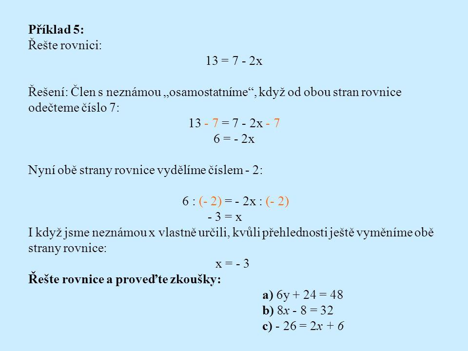 """Příklad 5: Řešte rovnici: 13 = 7 - 2x. Řešení: Člen s neznámou """"osamostatníme , když od obou stran rovnice odečteme číslo 7:"""