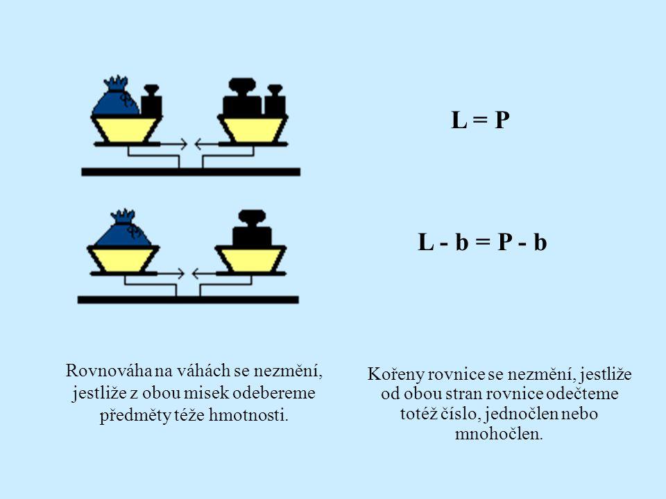 L = P L - b = P - b. Rovnováha na váhách se nezmění, jestliže z obou misek odebereme předměty téže hmotnosti.