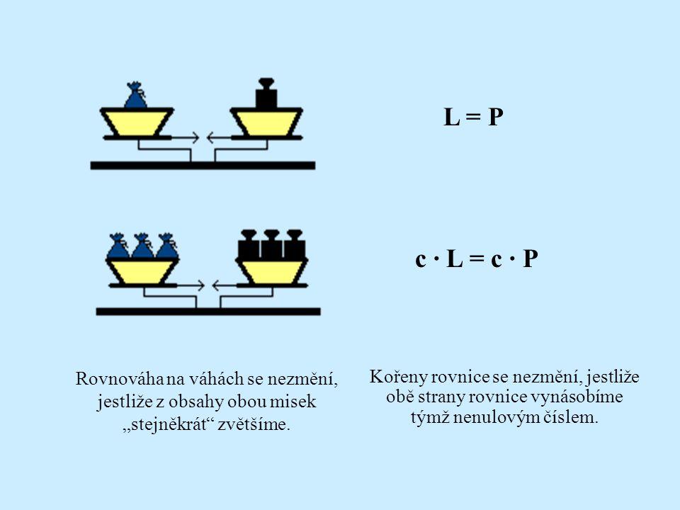 """L = P c · L = c · P. Rovnováha na váhách se nezmění, jestliže z obsahy obou misek """"stejněkrát zvětšíme."""