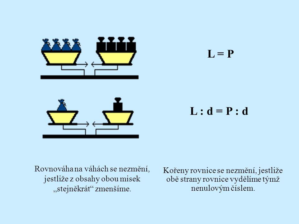 """L = P L : d = P : d. Rovnováha na váhách se nezmění, jestliže z obsahy obou misek """"stejněkrát zmenšíme."""