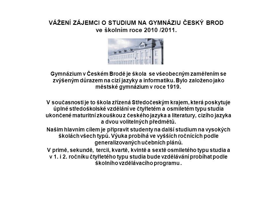 VÁŽENÍ ZÁJEMCI O STUDIUM NA GYMNÁZIU ČESKÝ BROD ve školním roce 2010 /2011.