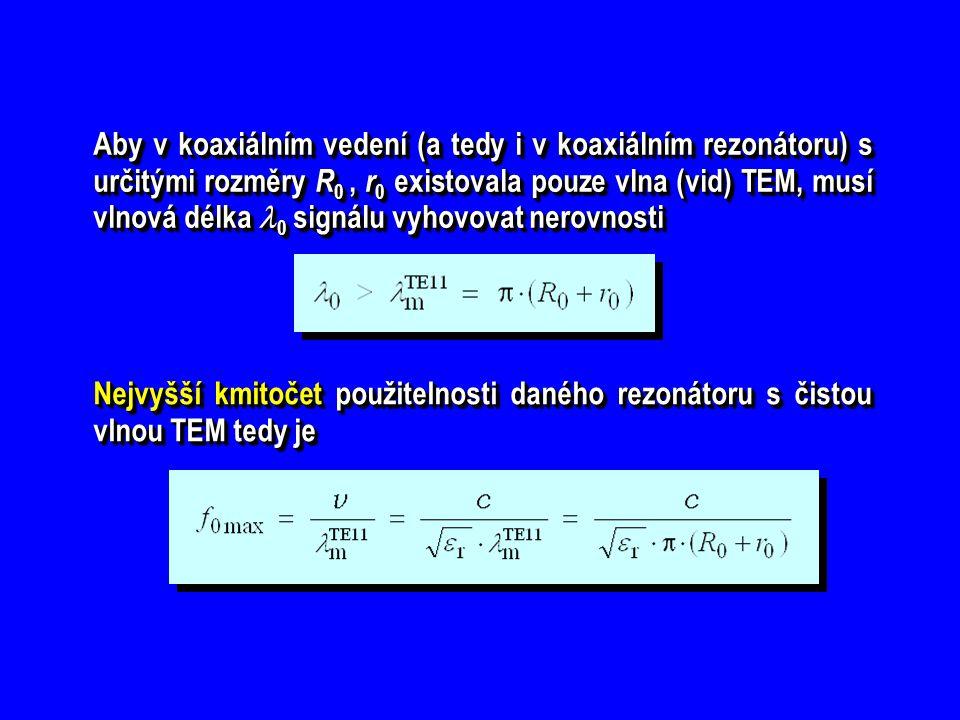 Aby v koaxiálním vedení (a tedy i v koaxiálním rezonátoru) s určitými rozměry R0 , r0 existovala pouze vlna (vid) TEM, musí vlnová délka 0 signálu vyhovovat nerovnosti