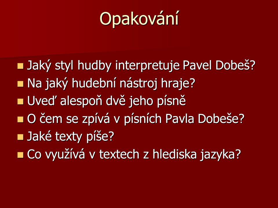 Opakování Jaký styl hudby interpretuje Pavel Dobeš