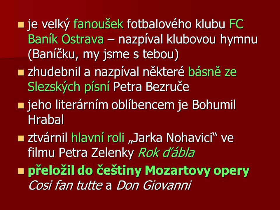 je velký fanoušek fotbalového klubu FC Baník Ostrava – nazpíval klubovou hymnu (Baníčku, my jsme s tebou)