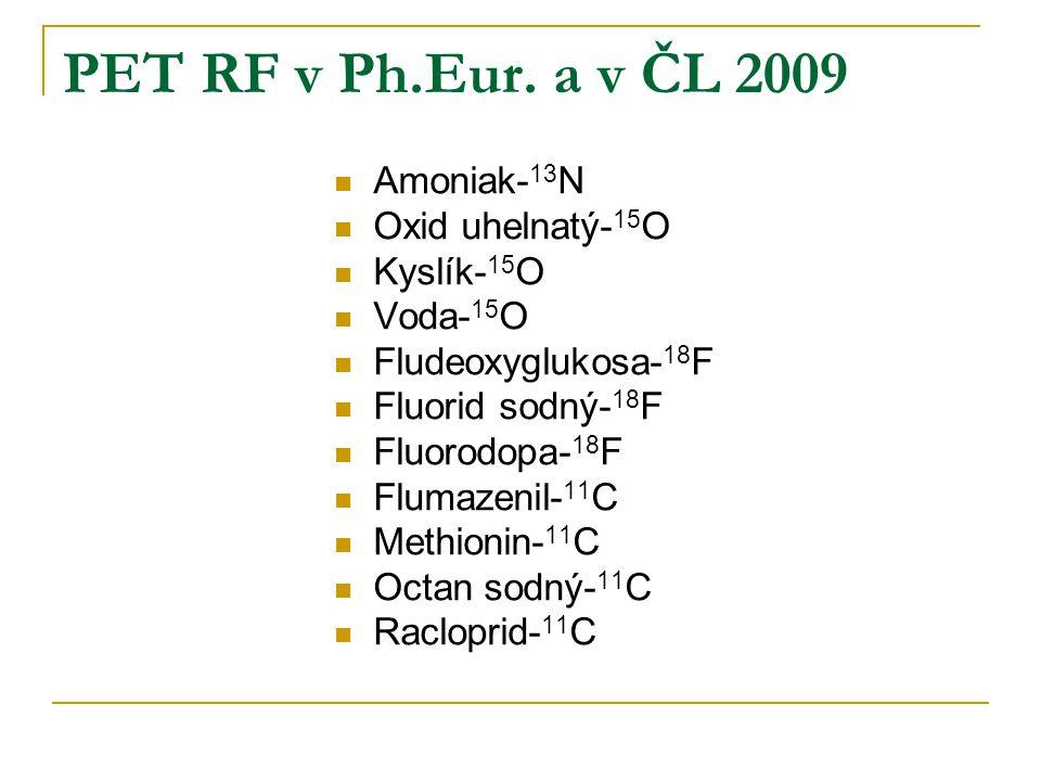 PET RF v Ph.Eur. a v ČL 2009 Amoniak-13N Oxid uhelnatý-15O Kyslík-15O