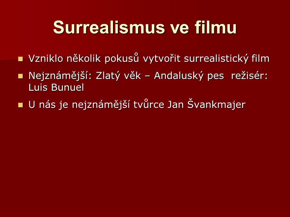 Surrealismus ve filmu Vzniklo několik pokusů vytvořit surrealistický film. Nejznámější: Zlatý věk – Andaluský pes režisér: Luis Bunuel.